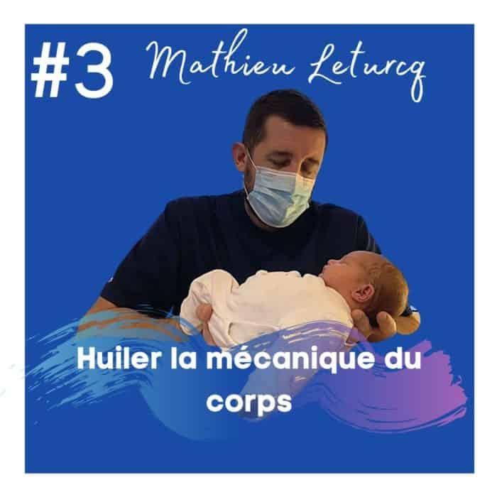 #3 : Mathieu Leturq – Huiler la mécanique du corps (Ostéo)