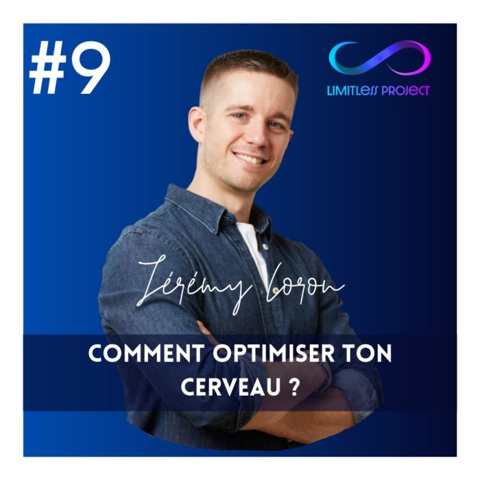 #9 : Jérémy Coron – Comment optimiser ton cerveau ?