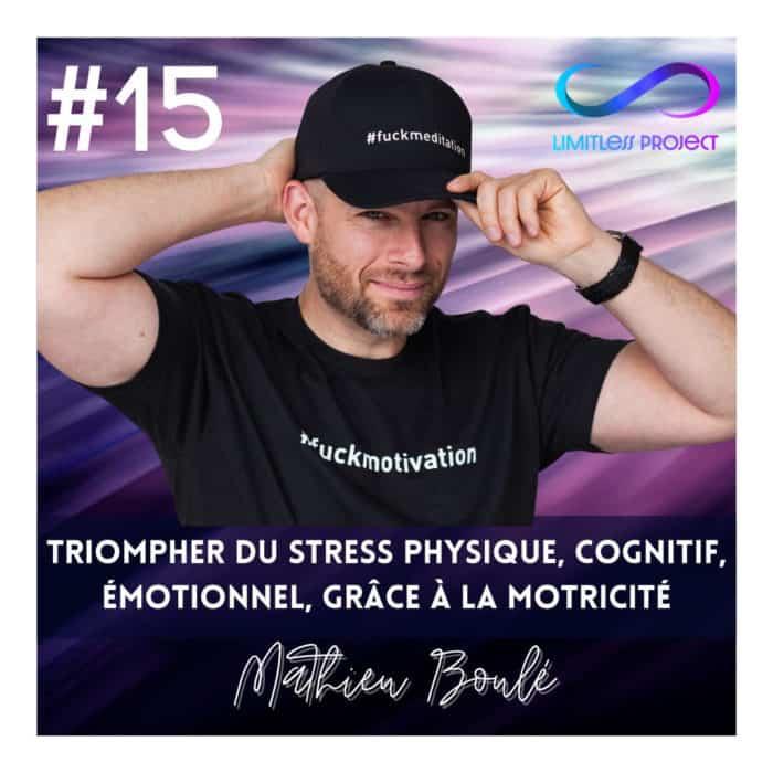 #15 : Mathieu Boulé – Triompher du stress physique, cognitif, émotionnel, grâce à la motricité