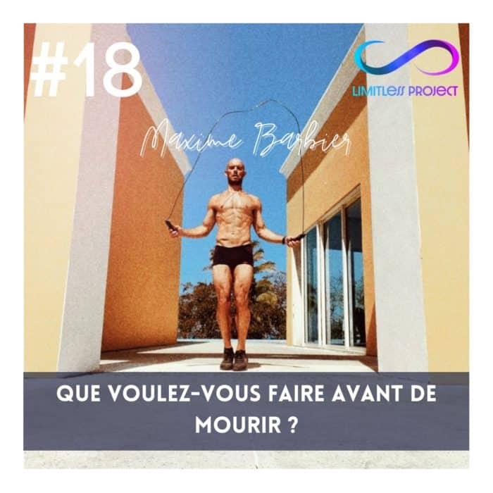 #18 : Maxime Barbier – Que voulez-vous faire avant de mourir ?